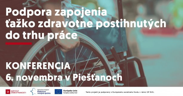 pozvánka na konferenciu: podpora zapojenia ťažko zdravotne postihnutých do trhu práce