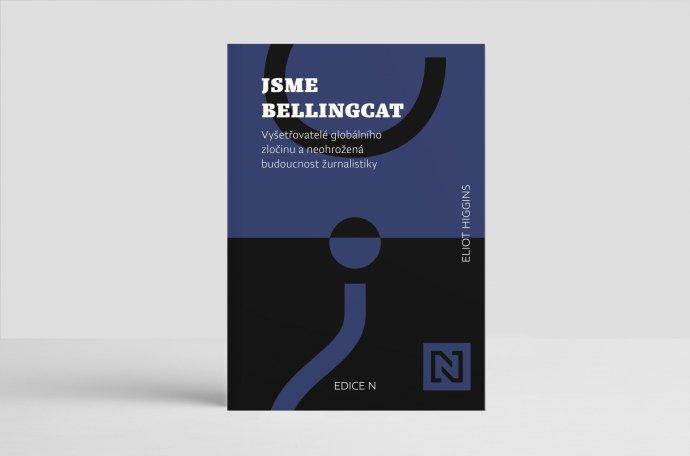 Jsme Bellingcat. Vyšetřovatelé globálního zločinu a neohrožená budoucnost žurnalistiky